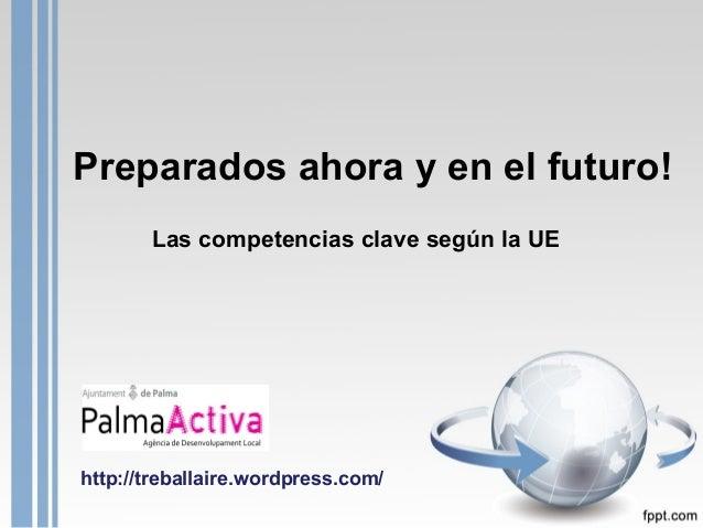 Preparados ahora y en el futuro! Las competencias clave según la UE  http://treballaire.wordpress.com/