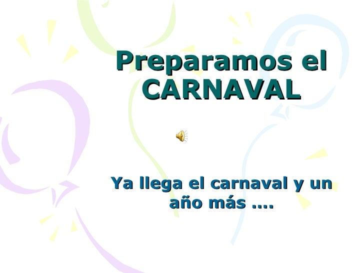 Preparamos el CARNAVAL Ya llega el carnaval y un año más ….