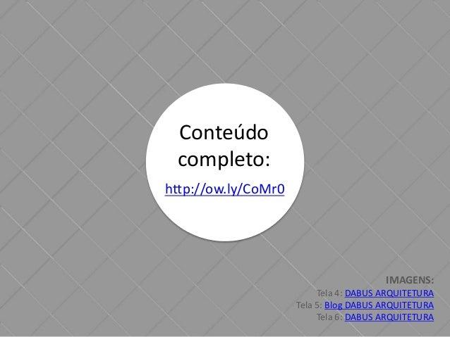 Conteúdo  completo:  http://ow.ly/CoMr0  IMAGENS:  Tela 4: DABUS ARQUITETURA  Tela 5: Blog DABUS ARQUITETURA  Tela 6: DABU...