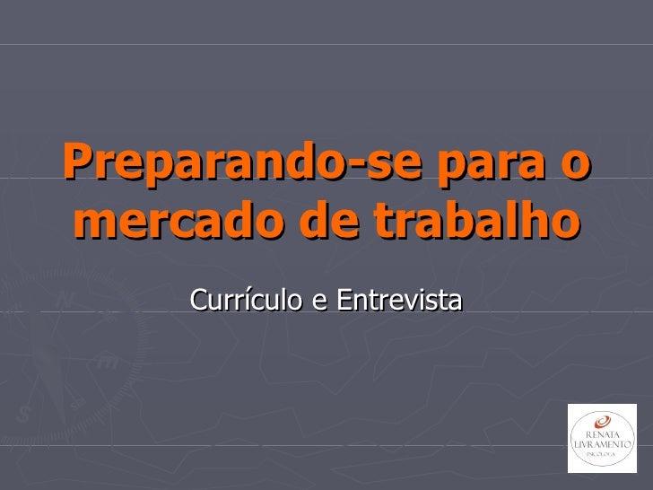 Preparando-se para o mercado de trabalho Currículo e Entrevista