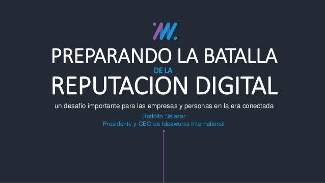 un desafío importante para las empresas y personas en la era conectada PREPARANDO LA BATALLA REPUTACION DIGITAL DE LA Rodo...