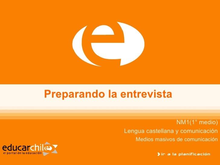 Preparando la entrevista                                  NM1(1° medio)               Lengua castellana y comunicación    ...