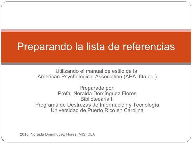 Utilizando el manual de estilo de la  American Psychological Association (APA, 6ta ed.) Preparado por: Profa. Noraida Domí...