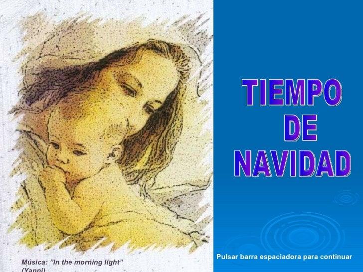 """TIEMPO DE  NAVIDAD Música: """"In the morning light""""  (Yanni). Pulsar barra espaciadora para continuar"""