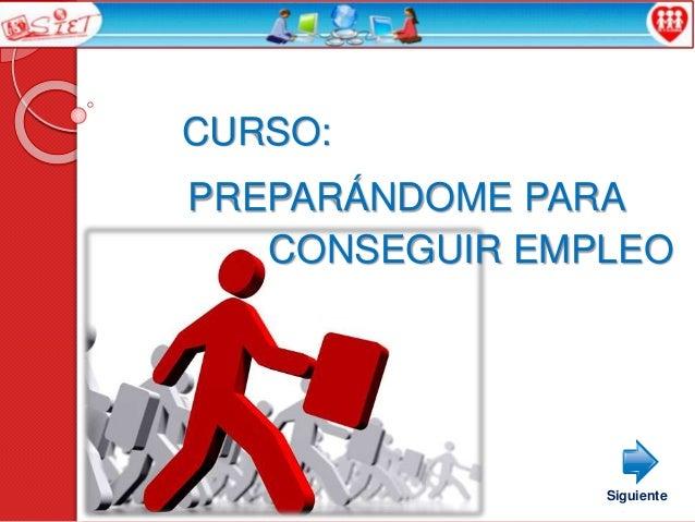 CURSO: PREPARÁNDOME PARA CONSEGUIR EMPLEO Siguiente