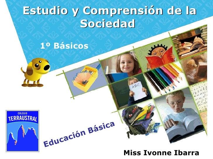 Estudio y Comprensión de la         Sociedad  1º Básicos                    Bá sica          ca ción   E du               ...