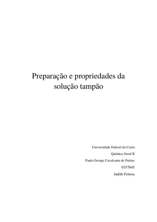 Preparação e propriedades da solução tampão  Universidade Federal do Ceará Química Geral II Paulo George Cavalcante de Fre...