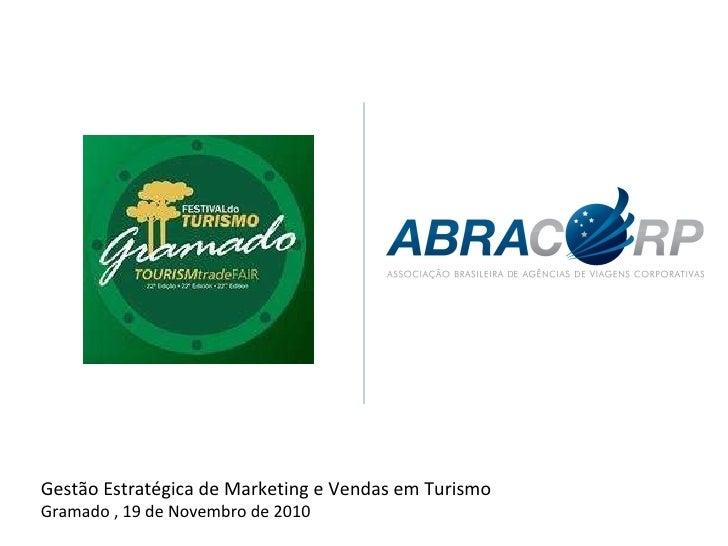 Gestão Estratégica de Marketing e Vendas em Turismo Gramado , 19 de Novembro de 2010