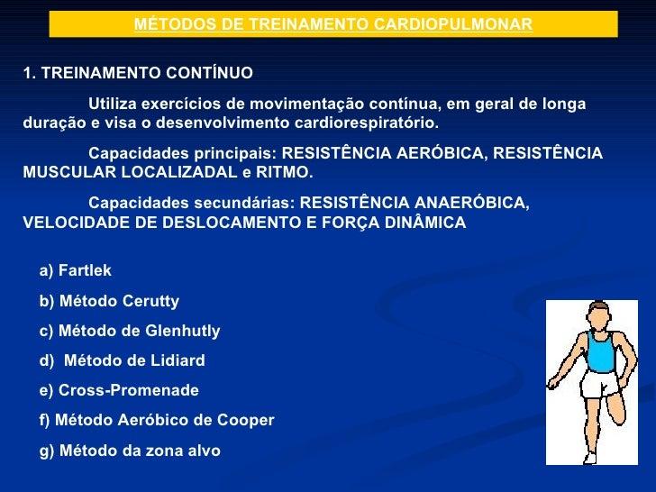 MÉTODOS DE TREINAMENTO CARDIOPULMONAR 1. TREINAMENTO CONTÍNUO Utiliza exercícios de movimentação contínua, em geral de lon...