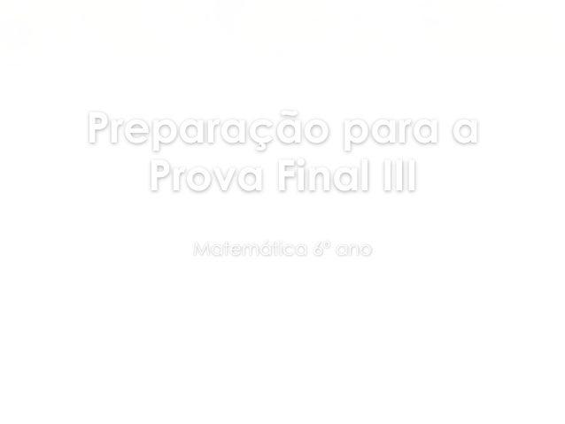 Preparação para a Prova Final III Matemática 6º ano