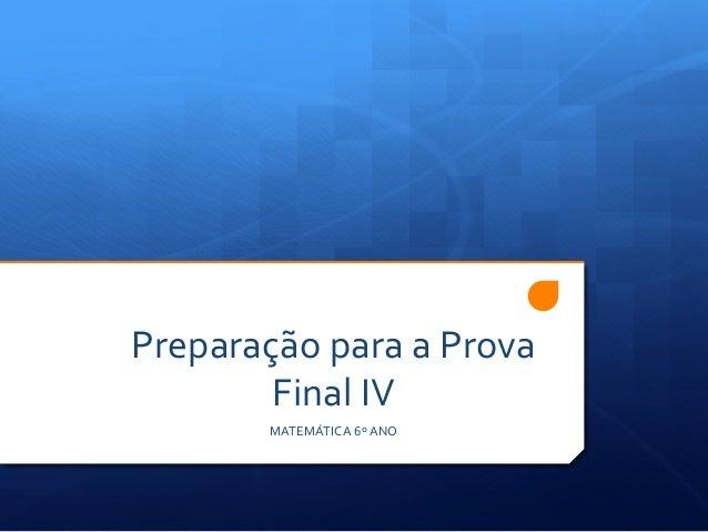 Preparação  para  a  Prova   Final  IV   MATEMÁTICA  6º  ANO