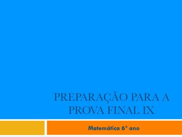 PREPARAÇÃO PARA A PROVA FINAL IX Matemática 6º ano