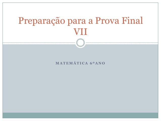 M A T E M Á T I C A 6 º A N O Preparação para a Prova Final VII