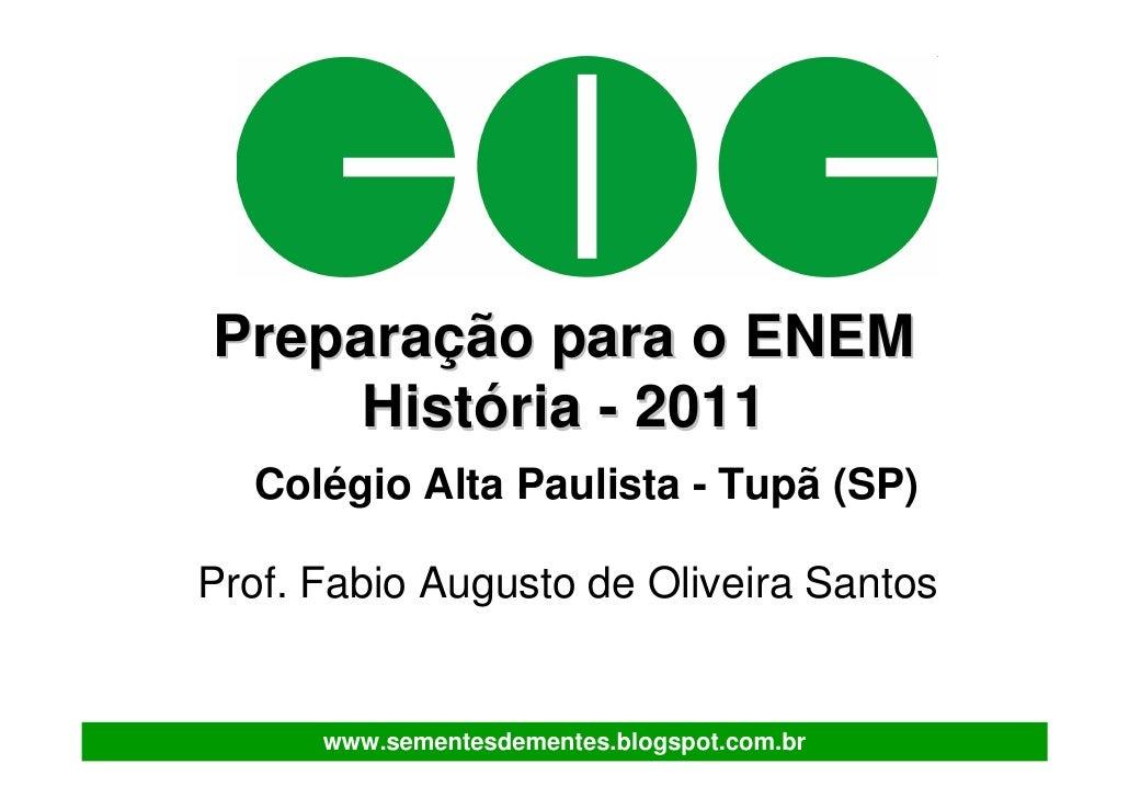 Preparação para o ENEM     História - 2011  Colégio Alta Paulista - Tupã (SP)Prof. Fabio Augusto de Oliveira Santos      w...