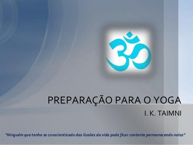 """PREPARAÇÃO PARA O YOGA                                                                          I. K. TAIMNI""""Ninguém que t..."""