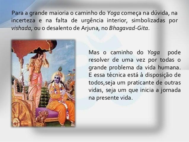 Para a grande maioria o caminho do Yoga começa na dúvida, naincerteza e na falta de urgência interior, simbolizadas porvis...