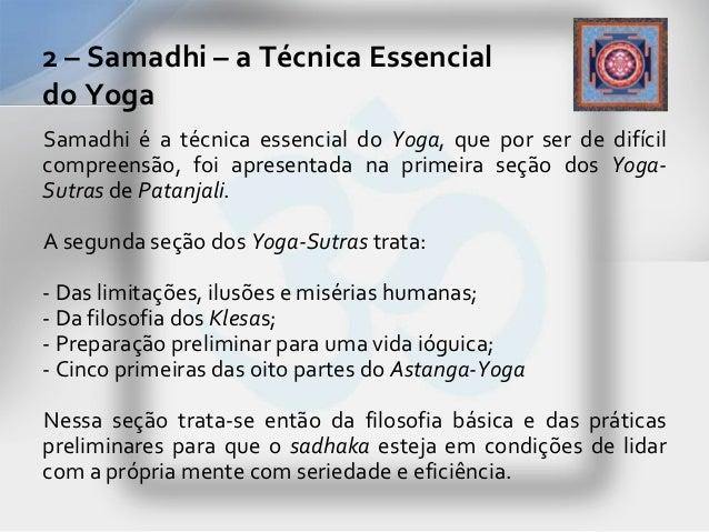 2 – Samadhi – a Técnica Essencialdo YogaSamadhi é a técnica essencial do Yoga, que por ser de difícilcompreensão, foi apre...
