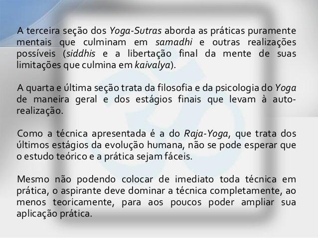 A terceira seção dos Yoga-Sutras aborda as práticas puramentementais que culminam em samadhi e outras realizaçõespossíveis...