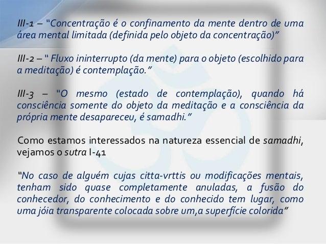 """III-1 – """"Concentração é o confinamento da mente dentro de umaárea mental limitada (definida pelo objeto da concentração)""""I..."""