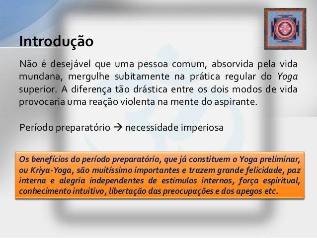 IntroduçãoNão é desejável que uma pessoa comum, absorvida pela vidamundana, mergulhe subitamente na prática regular do Yog...