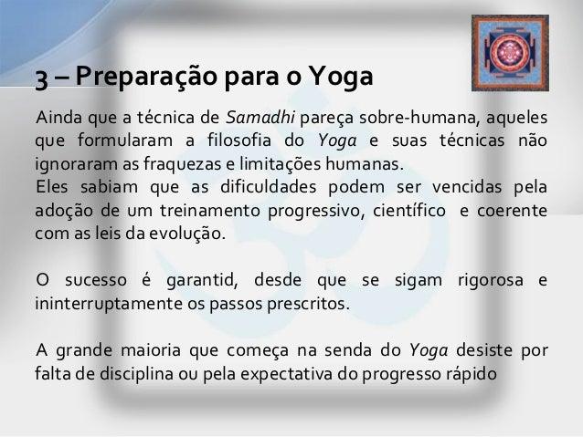 3 – Preparação para o YogaAinda que a técnica de Samadhi pareça sobre-humana, aquelesque formularam a filosofia do Yoga e ...