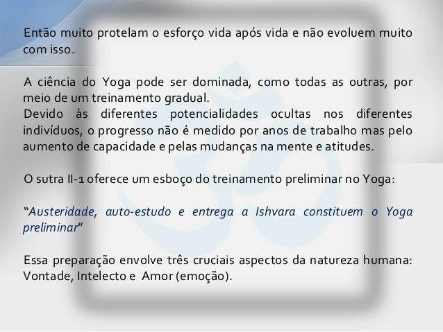Então muito protelam o esforço vida após vida e não evoluem muitocom isso.A ciência do Yoga pode ser dominada, como todas ...