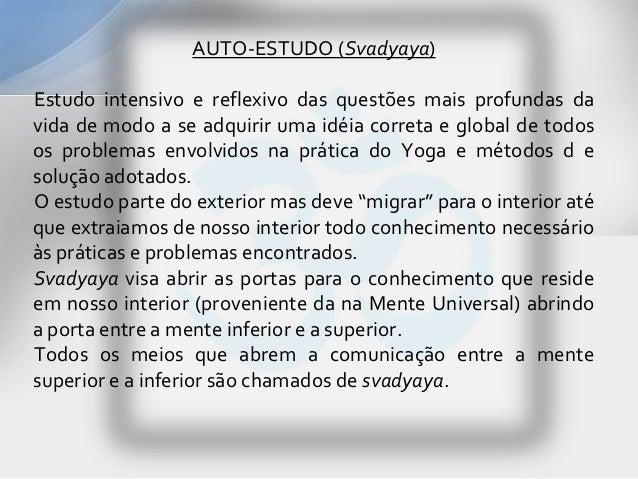 AUTO-ESTUDO (Svadyaya)Estudo intensivo e reflexivo das questões mais profundas davida de modo a se adquirir uma idéia corr...