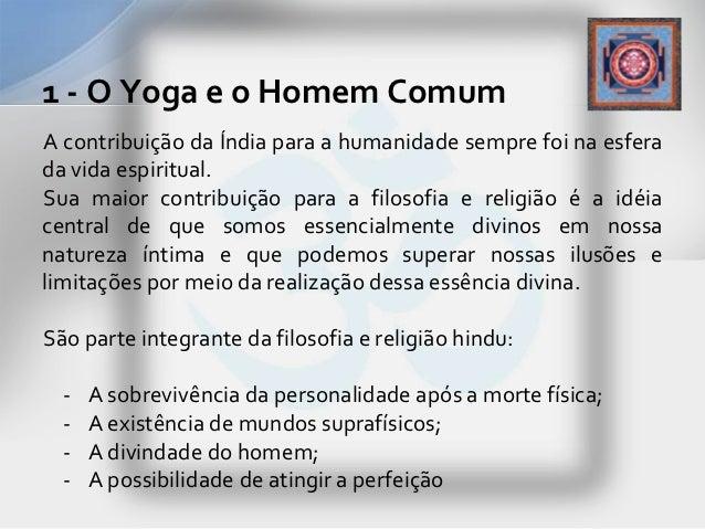 1 - O Yoga e o Homem ComumA contribuição da Índia para a humanidade sempre foi na esferada vida espiritual.Sua maior contr...