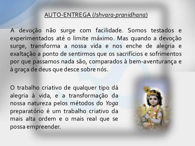 AUTO-ENTREGA (Ishvara-pranidhana)A devoção não surge com facilidade. Somos testados eexperimentados até o limite máximo. M...