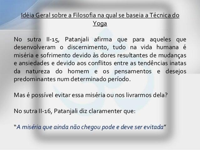 Idéia Geral sobre a Filosofia na qual se baseia a Técnica do                              YogaNo sutra II-15, Patanjali af...