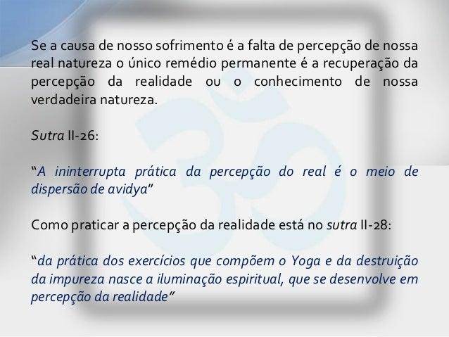 Se a causa de nosso sofrimento é a falta de percepção de nossareal natureza o único remédio permanente é a recuperação dap...