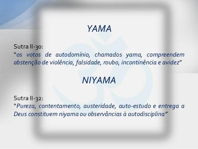"""YAMASutra II-30:""""os votos de autodomínio, chamados yama, compreendemabstenção de violência, falsidade, roubo, incontinênci..."""