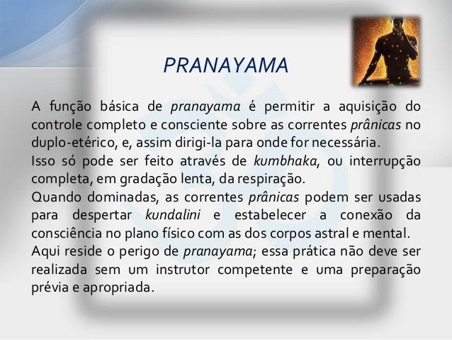 PRANAYAMAA função básica de pranayama é permitir a aquisição docontrole completo e consciente sobre as correntes prânicas ...