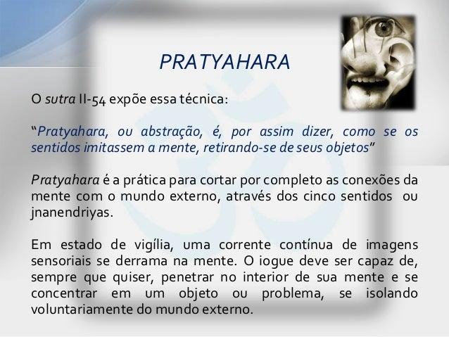 """PRATYAHARAO sutra II-54 expõe essa técnica:""""Pratyahara, ou abstração, é, por assim dizer, como se ossentidos imitassem a m..."""