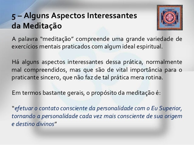 """5 – Alguns Aspectos Interessantesda MeditaçãoA palavra """"meditação"""" compreende uma grande variedade deexercícios mentais pr..."""