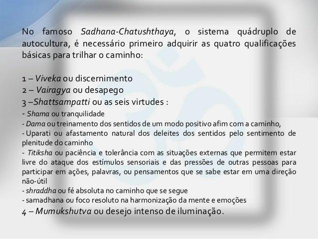 No famoso Sadhana-Chatushthaya, o sistema quádruplo deautocultura, é necessário primeiro adquirir as quatro qualificaçõesb...