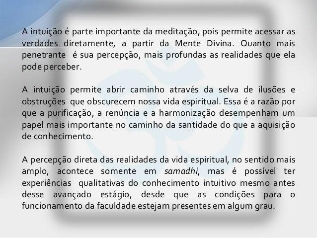 A intuição é parte importante da meditação, pois permite acessar asverdades diretamente, a partir da Mente Divina. Quanto ...