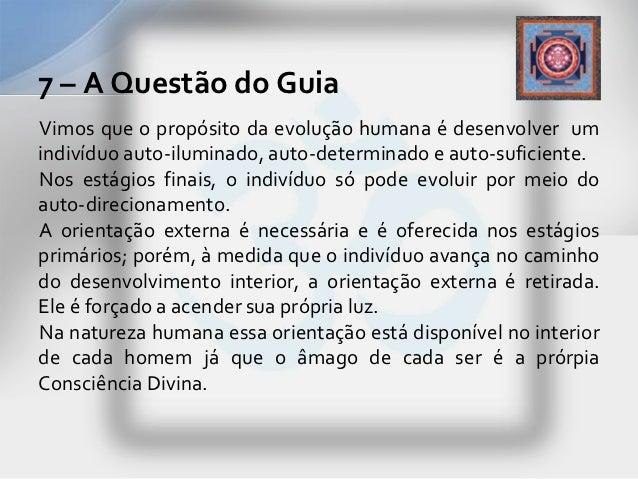 7 – A Questão do GuiaVimos que o propósito da evolução humana é desenvolver umindivíduo auto-iluminado, auto-determinado e...