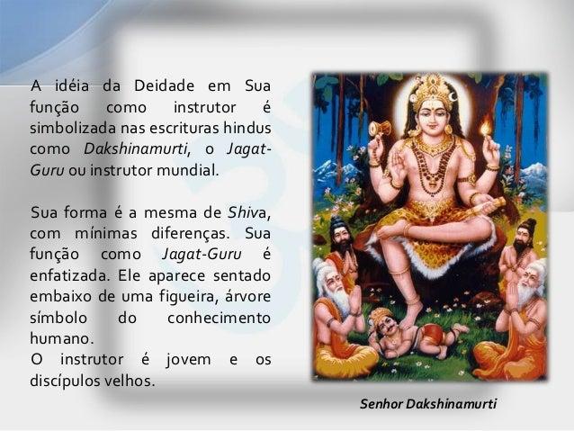 A idéia da Deidade em Suafunção    como     instrutor    ésimbolizada nas escrituras hinduscomo Dakshinamurti, o Jagat-Gur...