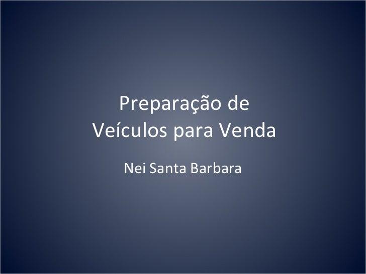 Preparação deVeículos para Venda   Nei Santa Barbara
