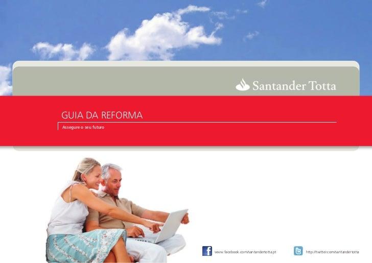 GUIA DA REFORMAAssegure o seu futuro                        www.facebook.com/santandertotta.pt   http://twitter.com/santan...