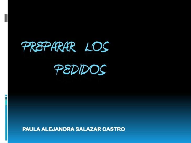 PREPARAR   LOS          PEDIDOS   <br />PAULA ALEJANDRA SALAZAR CASTRO <br />