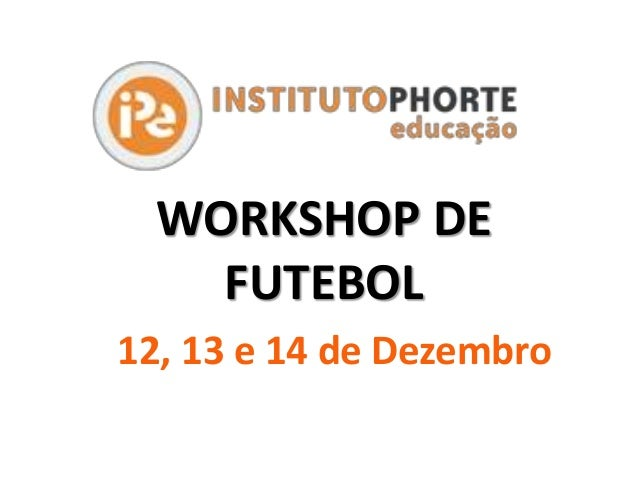 WORKSHOP DE FUTEBOL 12, 13 e 14 de Dezembro