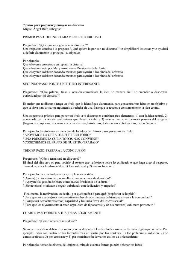 7 pasos para preparar y ensayar un discurso Miguel Ángel Ruiz Orbegoso PRIMER PASO: DEFINE CLARAMENTE TU OBJETIVO Pregúnta...