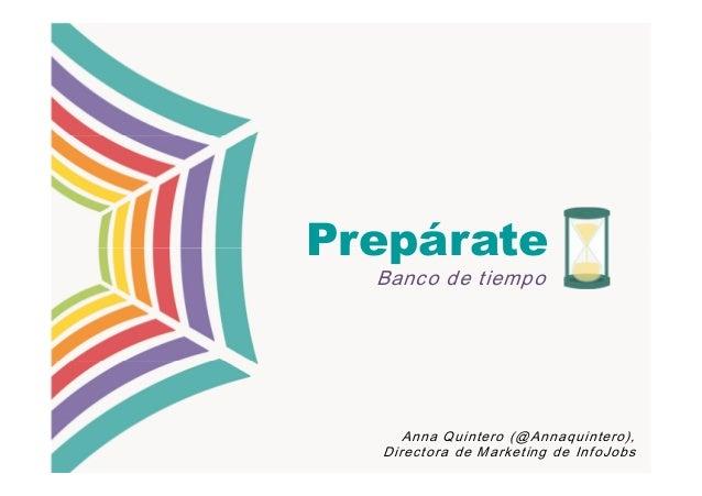 Prepárate  Banco de tiempo     Anna Quintero (@Annaquintero),  Directora de Marketing de InfoJobs
