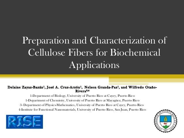 Preparation and Characterization of Cellulose Fibers for Biochemical Applications Delaine Zayaz-Bazán 1 , José A. Cruz-Arz...