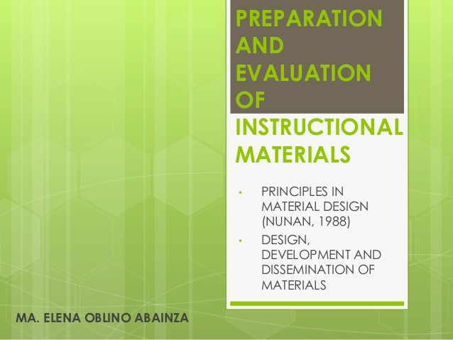 PREPARATION AND EVALUATION OF INSTRUCTIONAL MATERIALS • PRINCIPLES IN MATERIAL DESIGN (NUNAN, 1988) • DESIGN, DEVELOPMENT ...