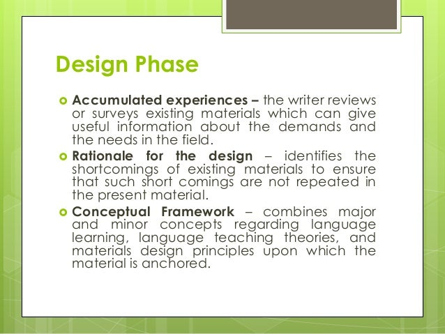 Design Phase  Accumulated experiences – the writer reviews or surveys existing materials which can give useful informatio...