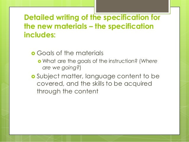 Detailed writing of the specification for the new materials – the specification includes:  Goals of the materials  What ...