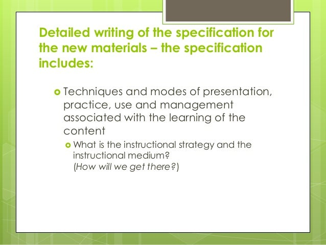 Detailed writing of the specification for the new materials – the specification includes:  Techniques and modes of presen...